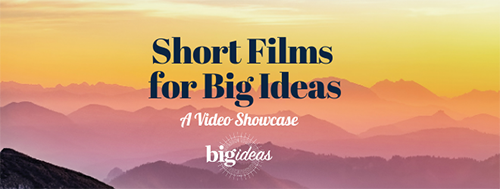 Short Films for Big Ideas: A Video Showcase
