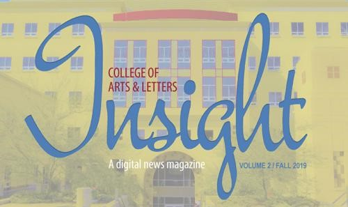 College of Arts & Letters- Insight - A digital magazine - Volume 2/Fall 2019